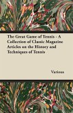 The Great Game of Tennis - A Collection of Classic Magazine Articles on the History and Techniques of Tennis