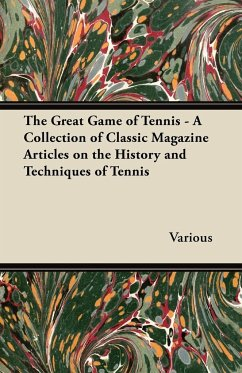 The Great Game of Tennis - A Collection of Classic Magazine Articles on the History and Techniques of Tennis - Various