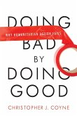 Doing Bad by Doing Good: Why Humanitarian Action Fails