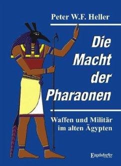 Die Macht der Pharaonen - Heller, Peter W. F.