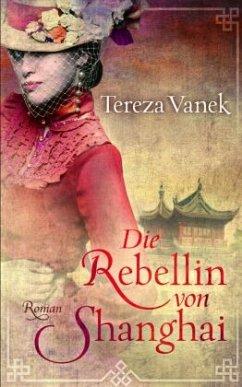 Die Rebellin von Shanghai - Vanek, Tereza