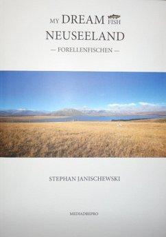 My Dream Fish - Forellenfischen in Neuseeland - Janischewski, Stephan