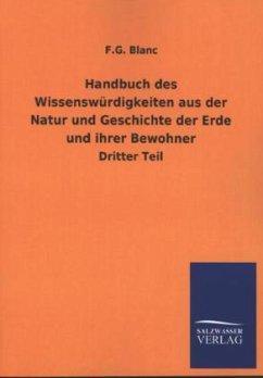 Handbuch des Wissenswürdigkeiten aus der Natur und Geschichte der Erde und ihrer Bewohner - Blanc, F. G.