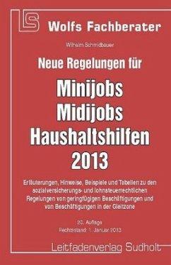 Neue Regelungen für Minijob, Midijobs, Haushaltshilfen 2013 - Schmidbauer, Wilhelm