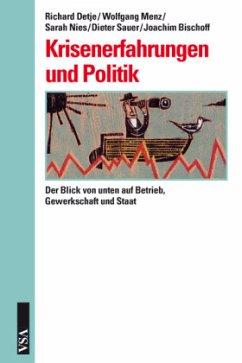 Krisenerfahrungen und politische Orientierungen - Detje, Richard; Menz, Wolfgang; Nies, Sarah; Sauer, Dieter; Bischoff, Joachim