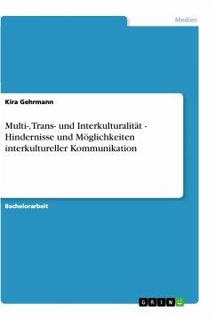 Multi-, Trans- und Interkulturalität - Hindernisse und Möglichkeiten interkultureller Kommunikation