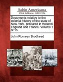 Documents Relative to the Colonial History of the State of New-York, Procured in Holland, England and France. Volume 1 of 15