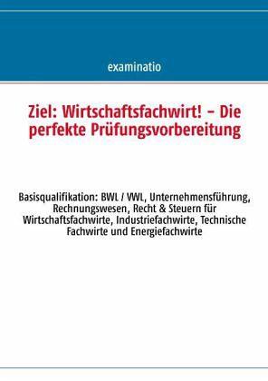 Ziel: Wirtschaftsfachwirt! - Die perfekte Prüfungsvorbereitung
