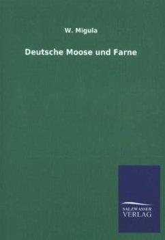 Deutsche Moose und Farne - Migula, W.