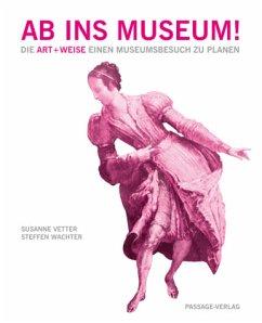Ab ins Museum! Die Art+Weise einen Museumsbesuc...