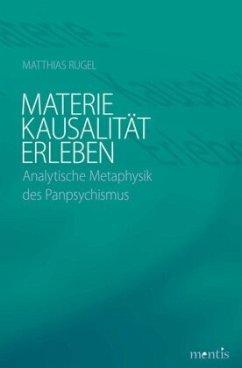 Materie - Kausalität - Erleben - Rugel, Matthias