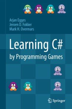 Learning C# by Programming Games - Egges, Arjan; Fokker, Jeroen D.; Overmars, Mark H.