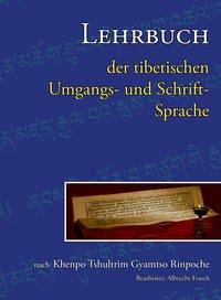 Lehrbuch der tibetischen Umgangs- und Schrift- Sprache - Khenpo Tshultrim Gyamtso