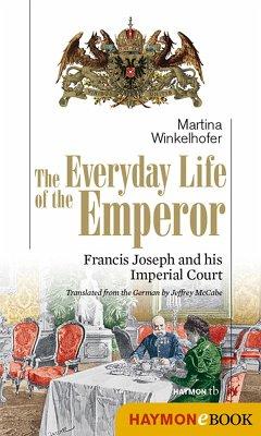 The Everyday Life of the Emperor (eBook, ePUB) - Martina Winkelhofer