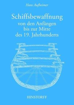 Schiffsbewaffnung von den Anfängen bis zur Mitte des 19. Jahrhunderts (eBook, PDF) - Aufheimer, Hans