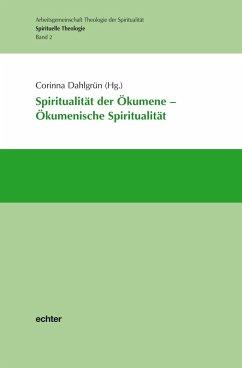 Spiritualität der Ökumene - Ökumenische Spiritualität (eBook, PDF)