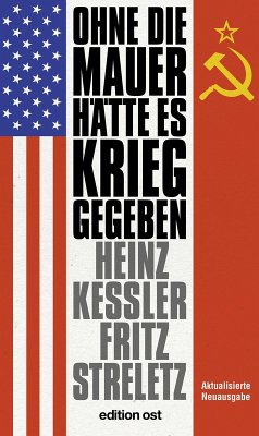 Ohne die Mauer hätte es Krieg gegeben (eBook, ePUB) - Keßler, Heinz; Streletz, Fritz