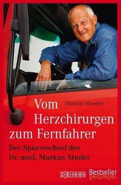 Vom Herzchirurgen zum Fernfahrer (eBook, ePUB) - Maeder, Markus