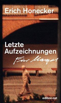 Letzte Aufzeichnungen (eBook, ePUB) - Honecker, Erich