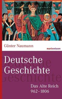 Das Alte Reich 962-1806 (eBook, ePUB) - Naumann, Günter