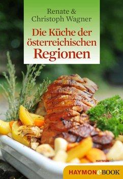 Die Küche der österreichischen Regionen (eBook, PDF) - Wagner, Christoph; Wagner-Wittula, Renate