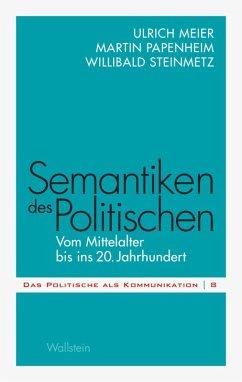 Semantiken des Politischen (eBook, PDF) - Meier, Ulrich; Papenheim, Martin; Steinmetz, Willibald