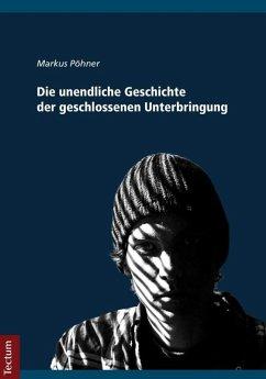Die unendliche Geschichte der geschlossenen Unterbringung (eBook, PDF) - Pöhner, Markus