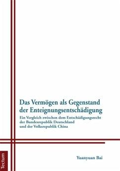 Das Vermögen als Gegenstand der Enteignungsentschädigung. (eBook, PDF) - Bai, Yuanyuan