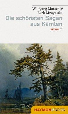 Die schönsten Sagen aus Kärnten (eBook, ePUB) - Morscher, Wolfgang; Mrugalska-Morscher, Berit
