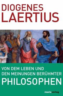 Von dem Leben und den Meinungen berühmter Philosophen (eBook, ePUB) - Laertius, Diogenes