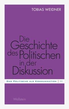 Die Geschichte des Politischen in der Diskussion (eBook, PDF) - Weidner, Tobias
