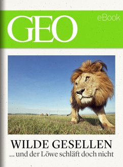 Wilde Gesellen: 13 Expeditionen in die Welt der Tiere (GEO eBook) (eBook, ePUB)