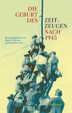 Die Geburt des Zeitzeugen nach 1945 (eBook, PDF)