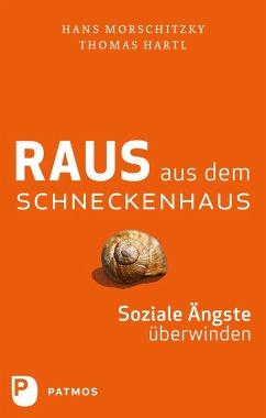Raus aus dem Schneckenhaus (eBook, ePUB) - Morschitzky, Hans; Hartl, Thomas