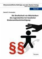 Die Strafbarkeit von Mitarbeitern des Jugendamtes bei häuslicher Kindeswohlbeeinträchtigung (eBook, PDF) - Kronseder, Daniel R