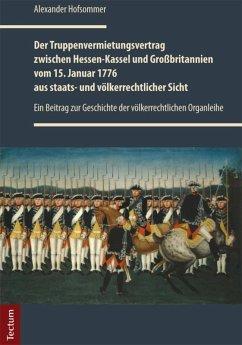 Der Truppenvermietungsvertrag zwischen Hessen-Kassel und Großbritannien vom 15. Januar 1776 aus staats- und völkerrechtlicher Sicht (eBook, PDF) - Hofsommer, Alexander