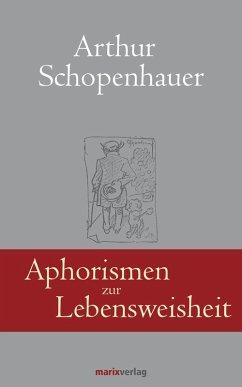 Aphorismen zur Lebensweisheit (eBook, ePUB) - Schopenhauer, Arthur; Schwikart, Georg