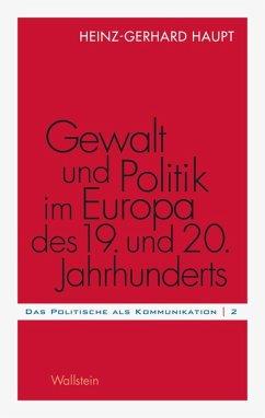 Gewalt und Politik im Europa des 19. und 20. Jahrhunderts (eBook, PDF) - Haupt, Heinz-Gerhard