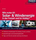 Wie nutze ich Solar- und Windenergie in der Freizeit und im Hobby? (eBook, PDF)