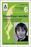 Erwachsen werden. Jugendliche Adoleszenzromane im Deutschunterricht (eBook, ePUB)