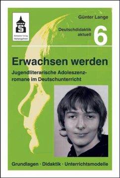 Erwachsen werden. Jugendliche Adoleszenzromane im Deutschunterricht (eBook, ePUB) - Lange, Günter