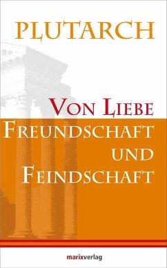 Von Liebe, Freundschaft und Feindschaft (eBook, ePUB) - Plutarch