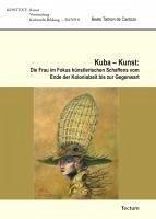 Kuba - Kunst: Die Frau im Fokus künstlerischen Schaffens vom Ende der Kolonialzeit bis zur Gegenwart (eBook, PDF) - Cardozo, Beate Talmon de