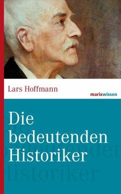 Die bedeutenden Historiker (eBook, ePUB) - Hoffmann, Lars