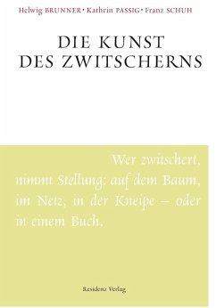 Die Kunst des Zwitscherns (eBook, ePUB) - Brunner, Helwig; Passig, Kathrin; Schuh, Franz