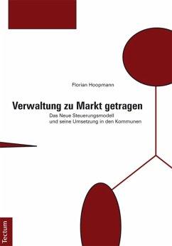 Verwaltung zu Markt getragen (eBook, PDF) - Hoopmann, Florian