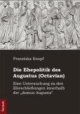 Die Ehepolitik des Augustus (Octavian) (eBook, PDF)