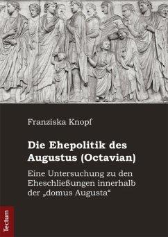 Die Ehepolitik des Augustus (Octavian) (eBook, PDF) - Knopf, Franziska