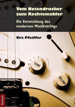 Vom Notendrucker zum Rechtemakler (eBook, PDF) - Pfeiffer, Urs