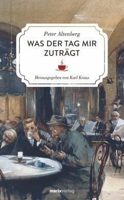 Was der Tag mir zuträgt (eBook, ePUB) - Altenberg, Peter
